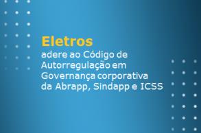 Eletros adere ao Código de Autorregulação em Governança Corporativa da Abrapp/Sindapp/ICSS
